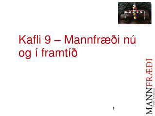 Kafli 9 – Mannfræði nú og í framtíð