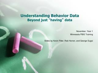 "Understanding Behavior Data Beyond just  "" having ""  data"