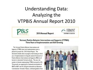 Understanding Data:  Analyzing the  VTPBiS Annual Report 2010