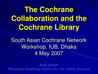 South Asian Cochrane Network Workshop, IUB, Dhaka 4 May  2007