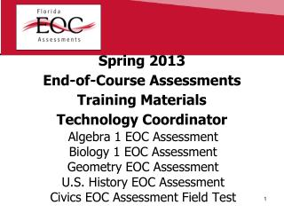 Spring 2013 End-of-Course Assessments Training Materials Technology Coordinator