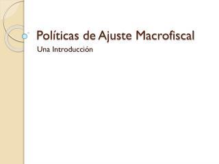 Políticas de Ajuste  Macrofiscal