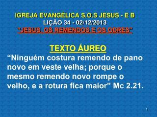 """IGREJA EVANGÉLICA S.O.S JESUS - E B LIÇÃO 34 - 02/12/2013     """"JESUS, OS REMENDOS E OS ODRES"""""""