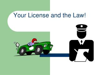 Your License and the Law!