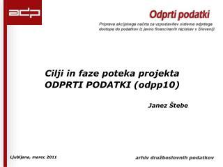 Cilji in faze poteka projekta  ODPRTI PODATKI (odpp10) Janez Štebe