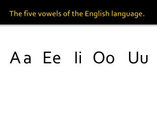 The five vowels of the English language.