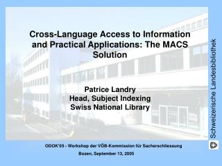 Cross-Language Access to Information and Practical Applications: The MACS Solution Patrice Landry