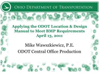 Applying the ODOT Location & Design Manual to Meet BMP Requirements April 13, 2011