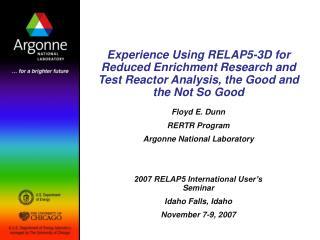 Floyd E. Dunn RERTR Program Argonne National Laboratory 2007 RELAP5 International User's Seminar