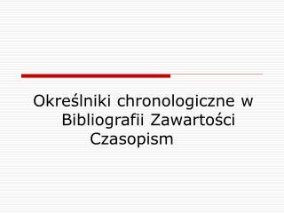 Określniki chronologiczne w Bibliografii Zawartości Czasopism