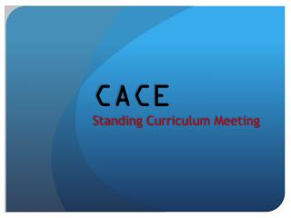 CACE Standing Curriculum Meeting