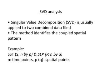 SVD  analysis � Singular Value Decomposition (SVD) is usually applied to two combined data filed