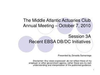 The Middle Atlantic Actuaries Club  Annual Meeting   October 7, 2010  Session 3A  Recent EBSA DB