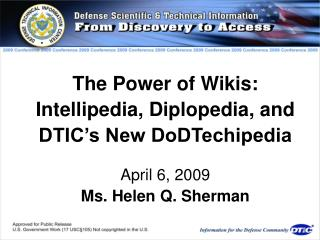 The Power of Wikis: Intellipedia, Diplopedia, and DTIC's New DoDTechipedia April 6, 2009