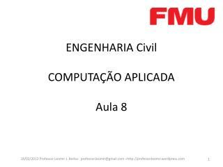 ENGENHARIA  Civil COMPUTAÇÃO APLICADA Aula 8