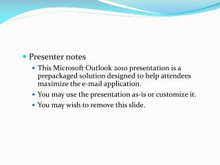 Presenter notes This Microsoft Outlook 2010 presentation is a prepackaged solution designed to help attendees maximize t