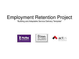 "Employment Retention Project ""Building and Adaptable Service Delivery Template"""