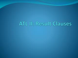ATL II: Result Clauses