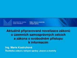 Ing. Marie Kostruhová Ředitelka odboru veřejné správy ,dozoru a kontrly