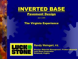 INVERTED BASE Pavement Design Ju ne 1, 2010 The Virginia Experience