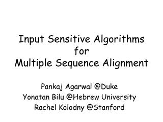 Input Sensitive Algorithms for  Multiple Sequence Alignment