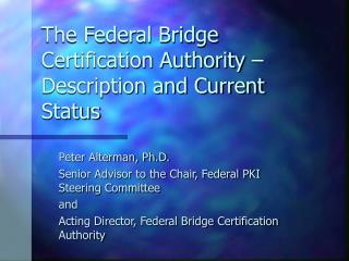 The Federal Bridge Certification Authority   Description and Current Status