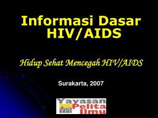 Informasi Dasar HIV/AIDS Hidup Sehat Mencegah HIV/AIDS Surakarta, 2007