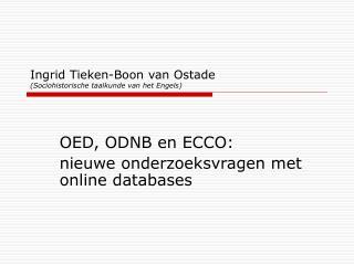Ingrid Tieken-Boon van Ostade  (Sociohistorische taalkunde van het Engels)