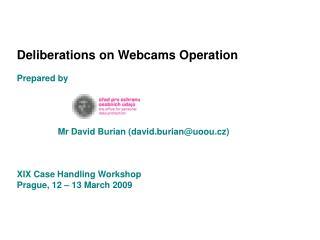 Deliberations  on W ebcams Operation Prepared  by  Mr David Burian (david.burian@uoou.cz)