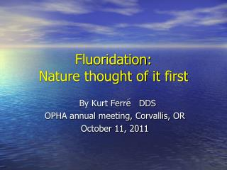 Fluoridation: Nature thought of it first