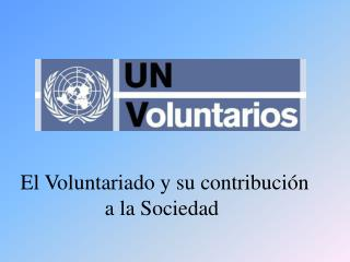 El Voluntariado y su contribuci�n a la Sociedad