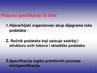 Potpunu specifikaciju IS čine: Hijerarhijski organizovan skup dijagrama toka podataka  