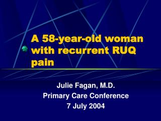 A 58-year-old woman with recurrent RUQ pain