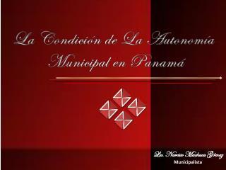 La Condición de La Autonomía  Municipal en Panamá