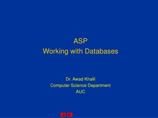 ASP Working with Databases Dr. Awad Khalil Computer Science Department AUC