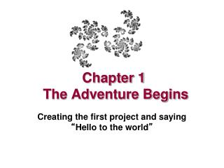 Chapter 1  The Adventure Begins