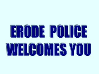 ERODE  POLICE WELCOMES YOU