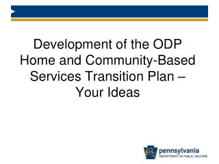 Development of the ODP Home and Community-Based Services Transition Plan – Your Ideas