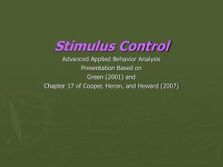 Stimulus Control Advanced Applied Behavior Analysis Presentation Based on  Green 2001 and  Chapter 17 of Cooper, Heron,