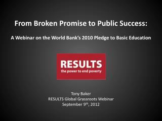 Tony Baker RESULTS Global Grassroots Webinar September 9 th , 2012
