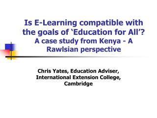 Chris Yates, Education Adviser, International Extension College, Cambridge