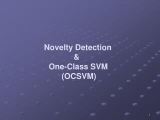 Novelty Detection 		      & 	  One-Class SVM                (OCSVM)