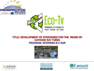 TITLE: DEVELOPMENT OF STRATEGIES FOR THE  REUSE OF CATHODE RAY TUBES PROGRAM: INTERREG III C SUR