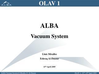 OLAV 1 ALBA Vacuum System Lluis Miralles Eshraq Al -Dmour 11 th  April 2005