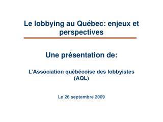 Le lobbying au Qu bec: enjeux et perspectives