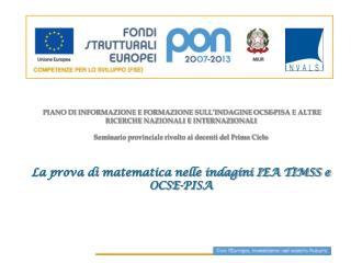 Indagini internazionali OCSE-PISA (2000, 2003, 2006, 2009)  IEA-TIMSS (2003; 2007)