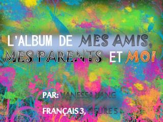 L � ALBUM DE  MES AMIS ,  MES PARENTS ET MOI