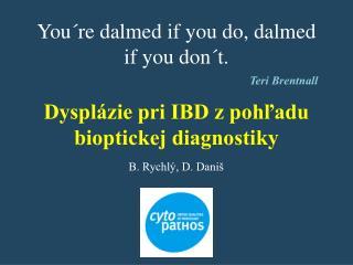 You´re dalmed if you do, dalmed if you don´t.