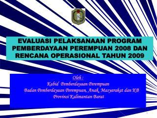 EVALUASI PELAKSANAAN PROGRAM PEMBERDAYAAN PEREMPUAN 2008 DAN RENCANA OPERASIONAL TAHUN 2009
