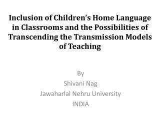 By Shivani  Nag Jawaharlal Nehru University INDIA